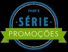 Série Promoções: Conheça os melhores métodos para divulgar sua promoção